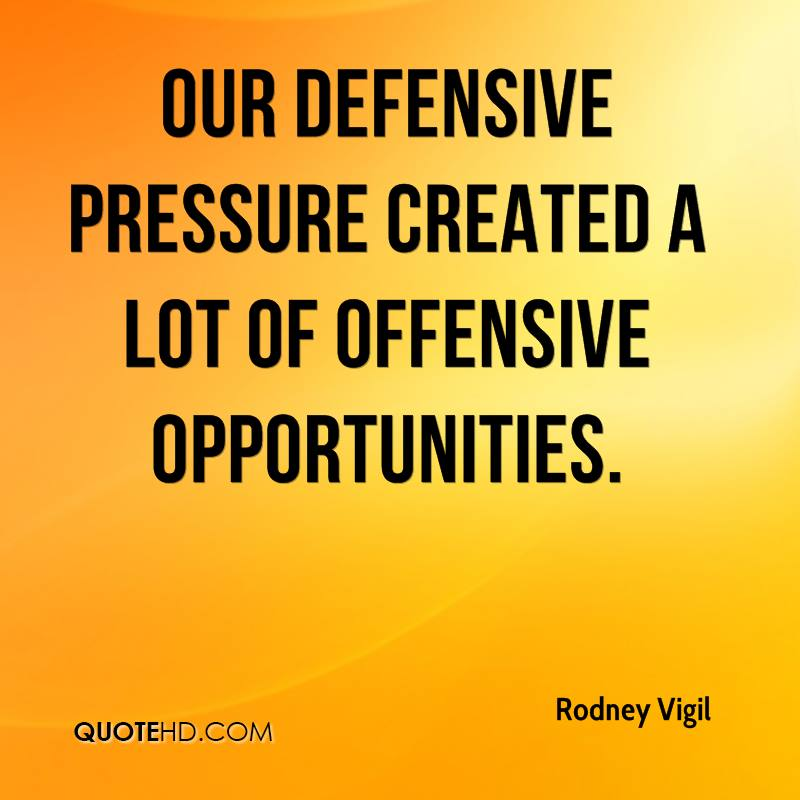 Our defensive pressure created a lot of offensive opportunities.