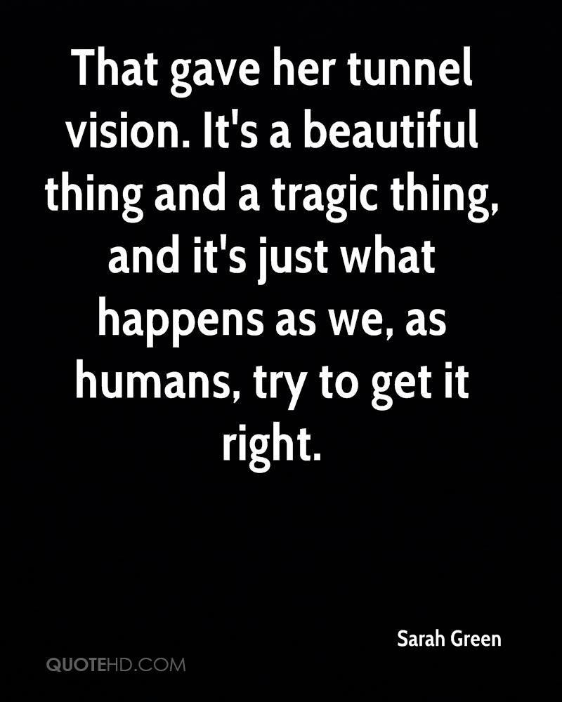 That gave her tunnel vision. It's a beautiful thing and a tragic thing, and it's just what happens as we, as humans, try to get it right.