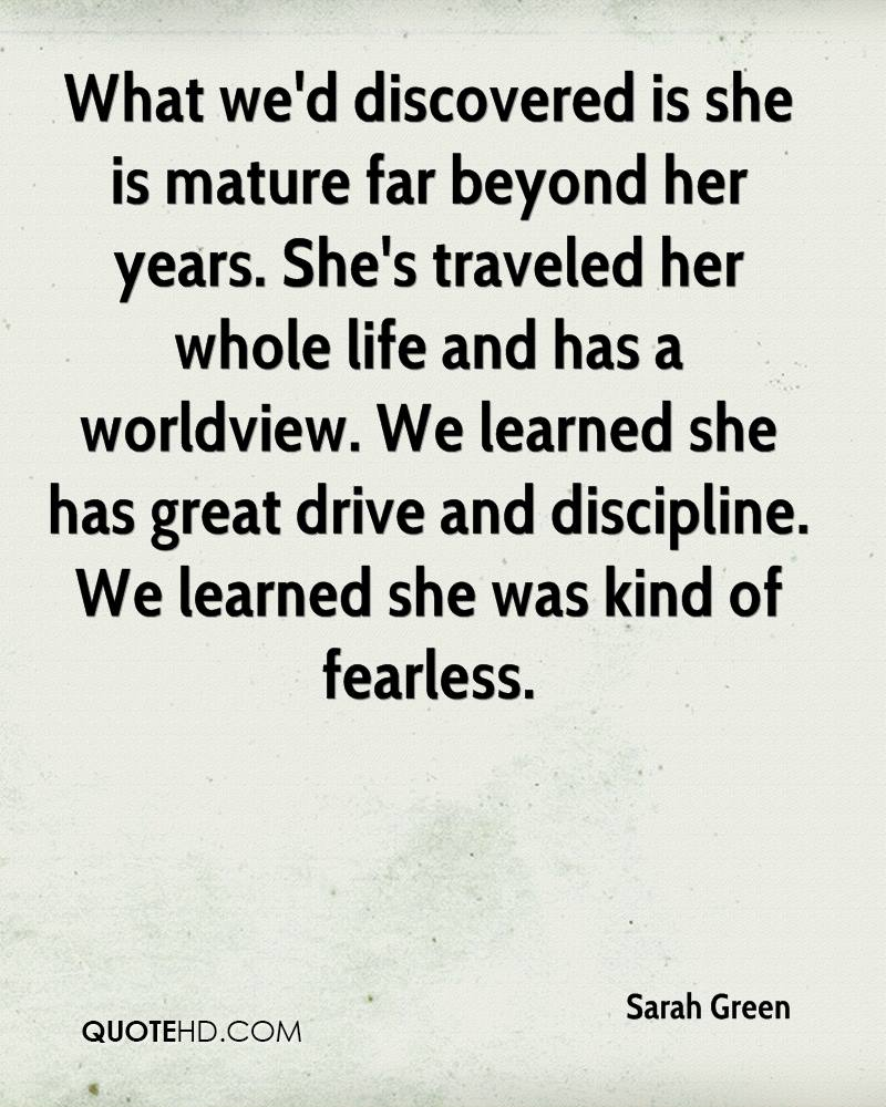 What we'd discovered is she is mature far beyond her years. She's traveled her whole life and has a worldview. We learned she has great drive and discipline. We learned she was kind of fearless.