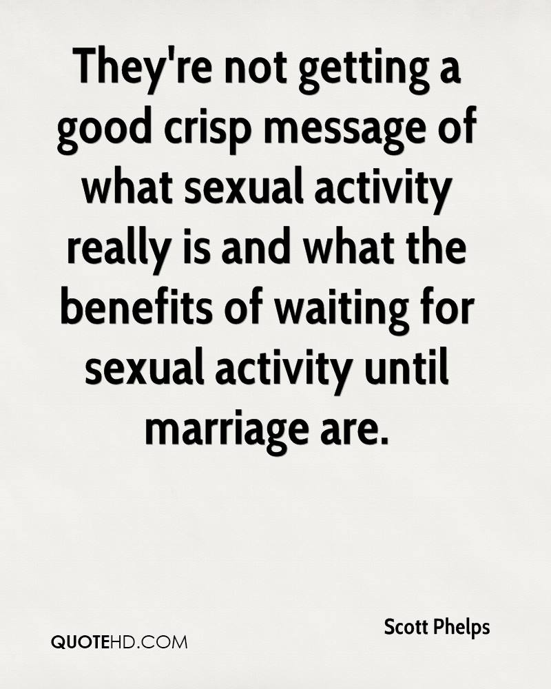 They're not getting a good crisp message of what sexual activity really is and what the benefits of waiting for sexual activity until marriage are.