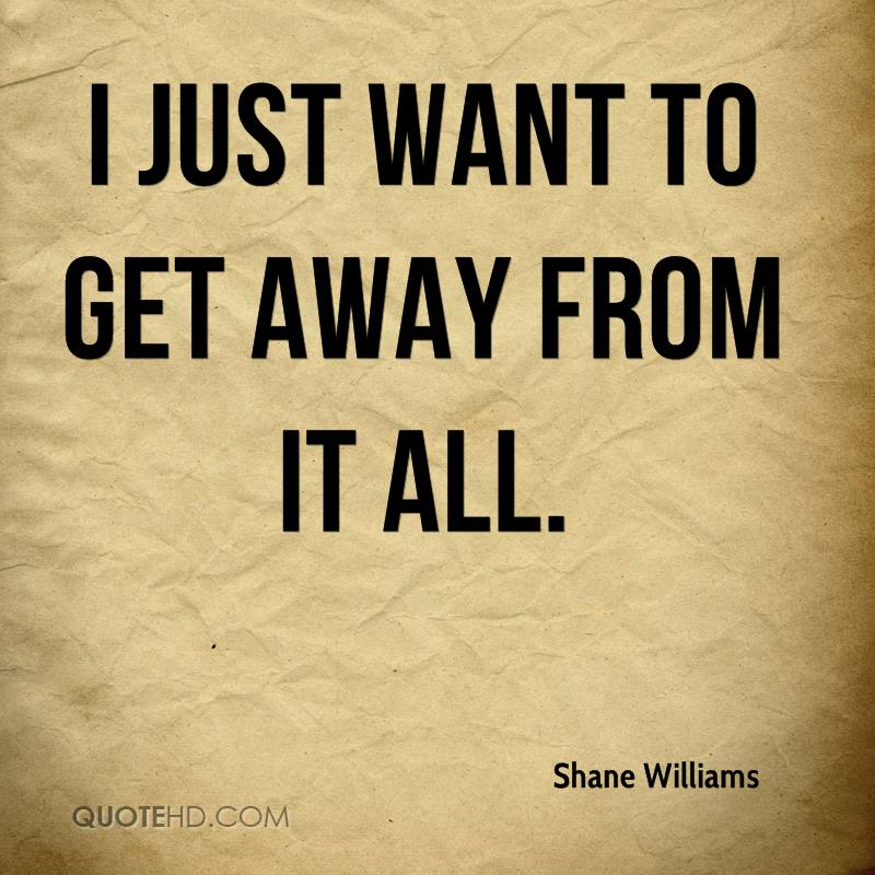 I want to get away quotes quotesgram for How to get quotes