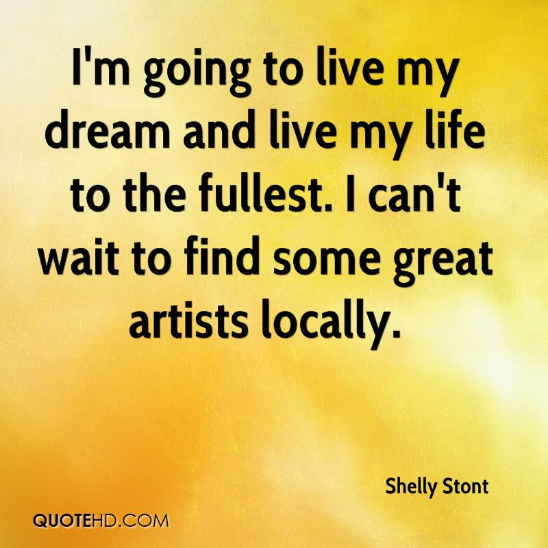 Im Going To Live My Dream And Life The Fullest