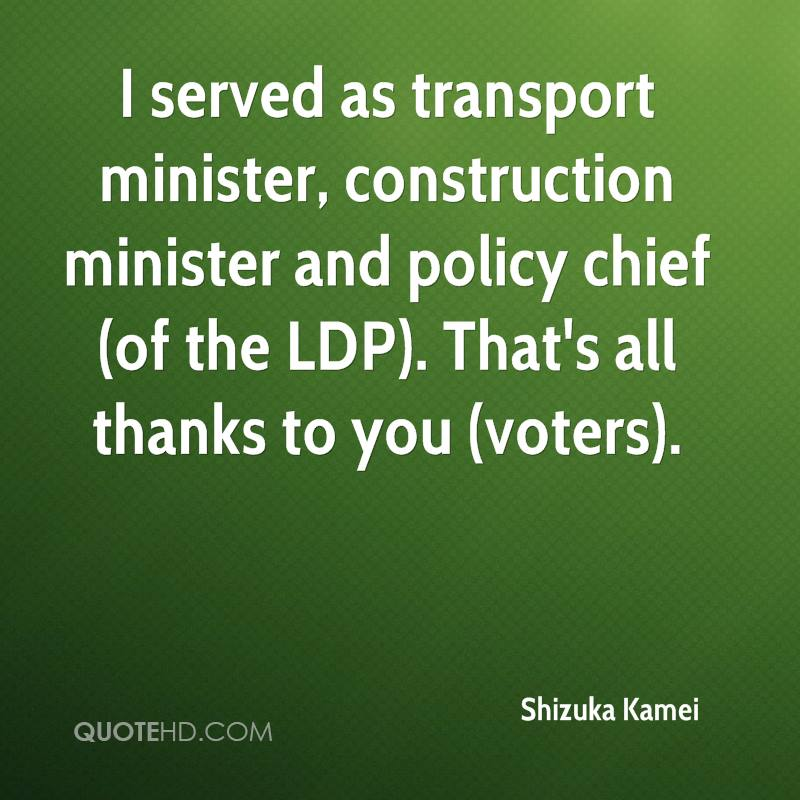 I served as transport minister, construction minister and policy chief (of the LDP). That's all thanks to you (voters).