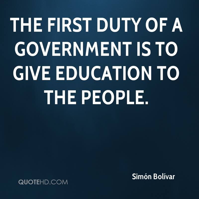The first duty of a government is to give education to the people.