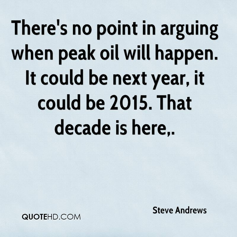 There's no point in arguing when peak oil will happen. It could be next year, it could be 2015. That decade is here.