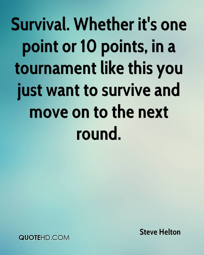 Survival. Whether it's one point or 10 points, in a tournament like this you just want to survive and move on to the next round.