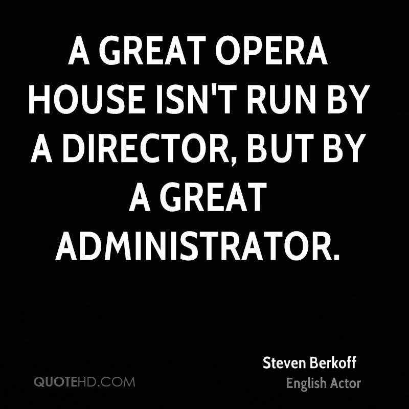 A great opera house isn't run by a director, but by a great administrator.