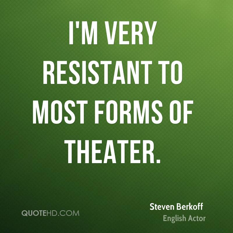 I'm very resistant to most forms of theater.