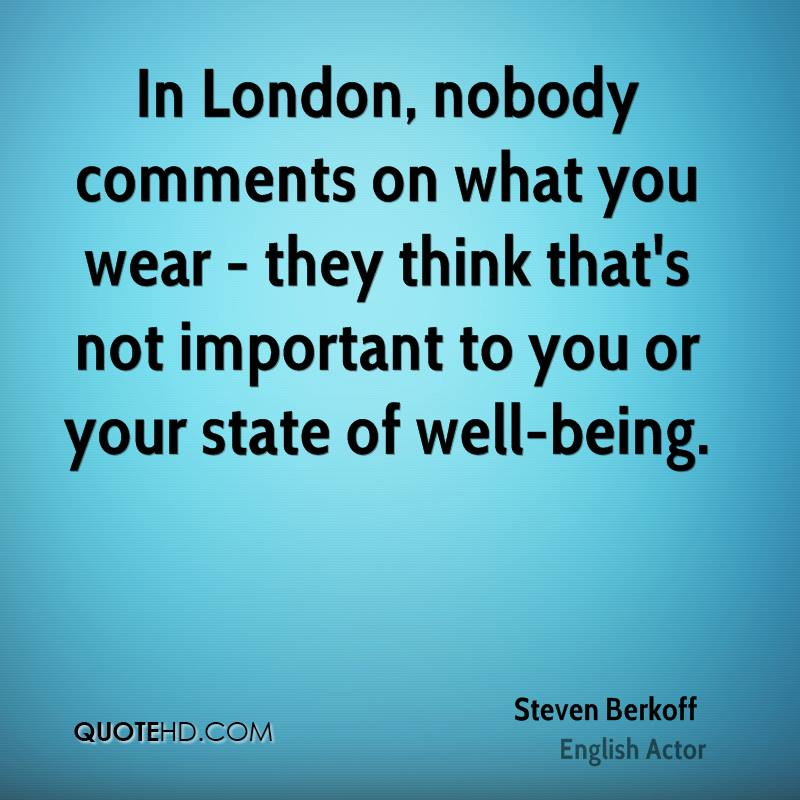 In London, nobody comments on what you wear - they think that's not important to you or your state of well-being.