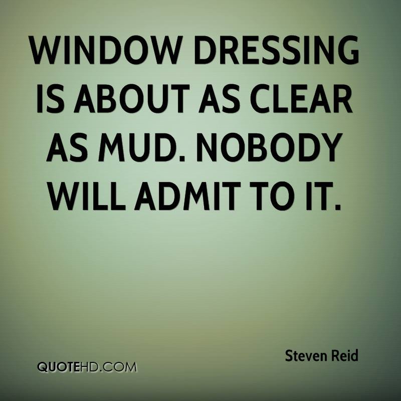 Window dressing is about as clear as mud. Nobody will admit to it.
