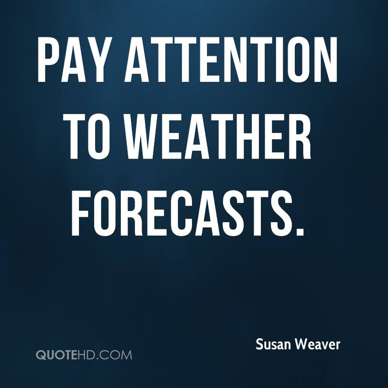 Pay attention to weather forecasts.