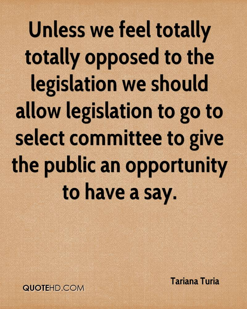 Unless we feel totally totally opposed to the legislation we should allow legislation to go to select committee to give the public an opportunity to have a say.