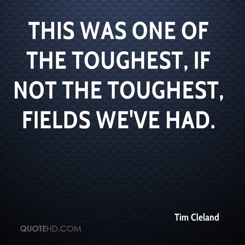 This was one of the toughest, if not the toughest, fields we've had.