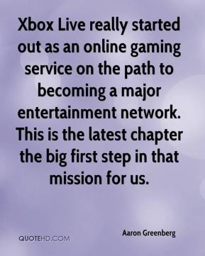 Aaron Greenberg - Xbox Live really started out as an online gaming service on the path to becoming a major entertainment network. This is the latest chapter the big first step in that mission for us.