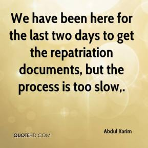Abdul Karim - We have been here for the last two days to get the repatriation documents, but the process is too slow.