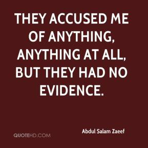 They accused me of anything, anything at all, but they had no evidence.