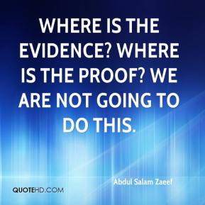 Where is the evidence? Where is the proof? We are not going to do this.