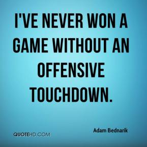 Adam Bednarik - I've never won a game without an offensive touchdown. It was very frustrating to keep driving the ball and have the turnovers. But we had to block it out and just focus on coming back.