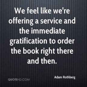 Adam Rothberg - We feel like we're offering a service and the immediate gratification to order the book right there and then.