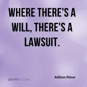 Addison Mizner - Where there's a will, there's a lawsuit.