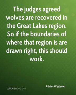 Adrian Wydeven - The judges agreed wolves are recovered in the Great Lakes region. So if the boundaries of where that region is are drawn right, this should work.