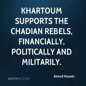 Ahmed Hussein - Khartoum supports the Chadian rebels, financially, politically and militarily.