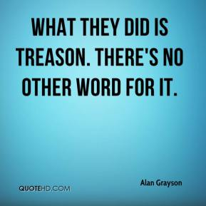 What they did is treason. There's no other word for it.