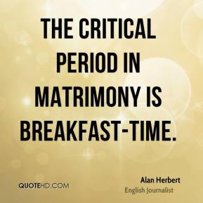 The critical period in matrimony is breakfast-time.