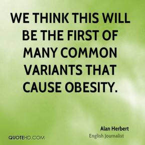 We think this will be the first of many common variants that cause obesity.