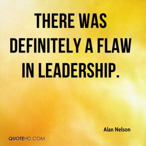 Alan Nelson - There was definitely a flaw in leadership.
