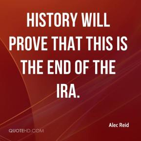 Alec Reid - history will prove that this is the end of the IRA.