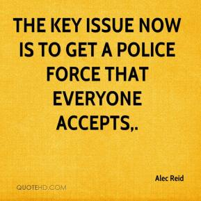 The key issue now is to get a police force that everyone accepts.