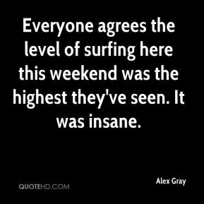 Alex Gray - Everyone agrees the level of surfing here this weekend was the highest they've seen. It was insane.