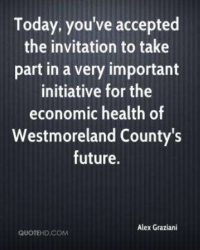 Alex Graziani - Today, you've accepted the invitation to take part in a very important initiative for the economic health of Westmoreland County's future.