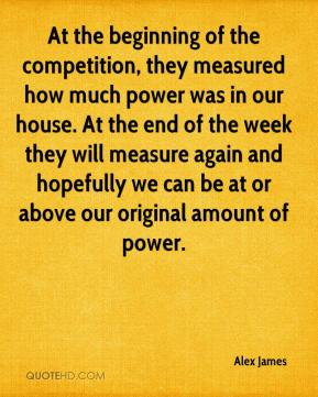 At the beginning of the competition, they measured how much power was in our house. At the end of the week they will measure again and hopefully we can be at or above our original amount of power.