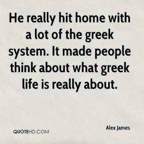 Alex James - He really hit home with a lot of the greek system. It made people think about what greek life is really about.