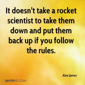 It doesn't take a rocket scientist to take them down and put them back up if you follow the rules.