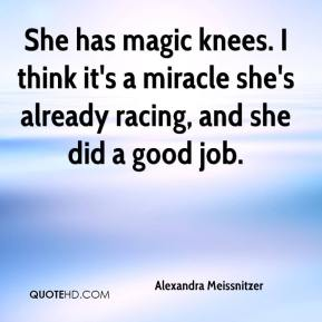 Alexandra Meissnitzer - She has magic knees. I think it's a miracle she's already racing, and she did a good job.