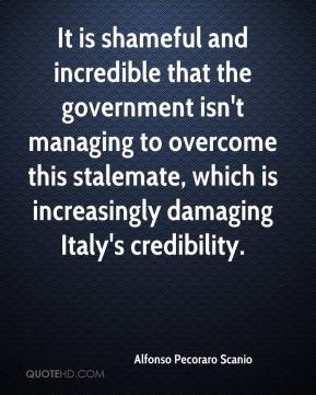 Alfonso Pecoraro Scanio - It is shameful and incredible that the government isn't managing to overcome this stalemate, which is increasingly damaging Italy's credibility.
