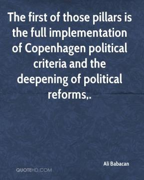 Ali Babacan - The first of those pillars is the full implementation of Copenhagen political criteria and the deepening of political reforms.