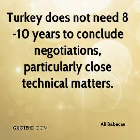 Turkey does not need 8-10 years to conclude negotiations, particularly close technical matters.