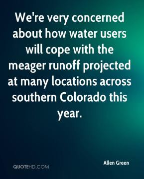 Allen Green - We're very concerned about how water users will cope with the meager runoff projected at many locations across southern Colorado this year.