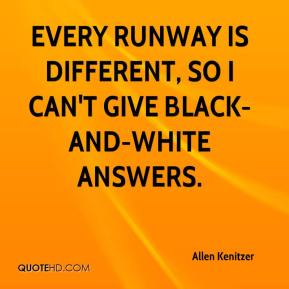 Allen Kenitzer - Every runway is different, so I can't give black-and-white answers.