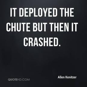 Allen Kenitzer - It deployed the chute but then it crashed.