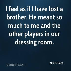 Ally McCoist - I feel as if I have lost a brother. He meant so much to me and the other players in our dressing room.