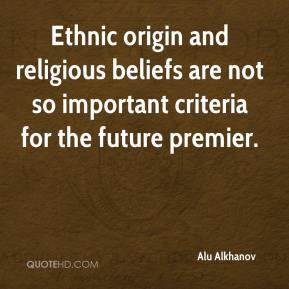 Alu Alkhanov - Ethnic origin and religious beliefs are not so important criteria for the future premier.