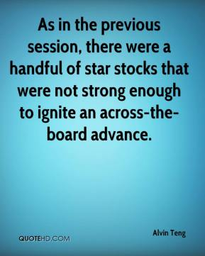Alvin Teng - As in the previous session, there were a handful of star stocks that were not strong enough to ignite an across-the-board advance.