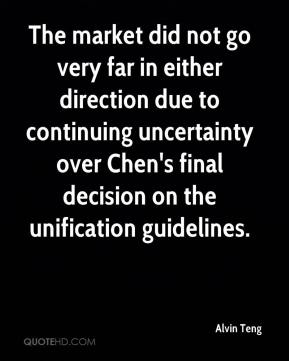 Alvin Teng - The market did not go very far in either direction due to continuing uncertainty over Chen's final decision on the unification guidelines.