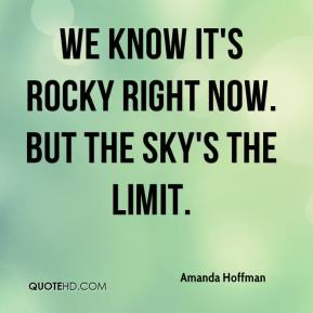 Amanda Hoffman - We know it's rocky right now. But the sky's the limit.