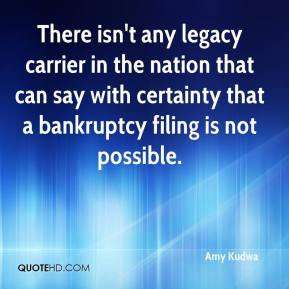 There isn't any legacy carrier in the nation that can say with certainty that a bankruptcy filing is not possible.